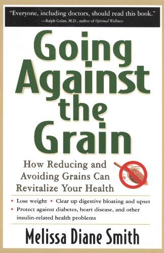 Going Against the Grain: How Reducing and Avoiding Grains Can Revitalize Your Health by Melissa Smith