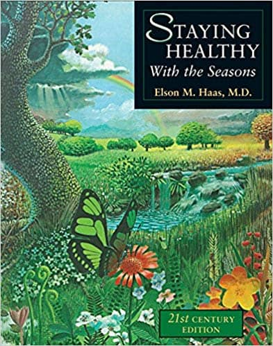Staying Healthy with the Seasons by Elson Haas M.D.